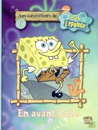 Les autocollants de Bob l'éponge. Volume 1, En avant, Bob !