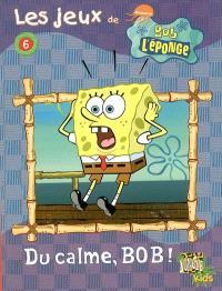 Les jeux de Bob l'éponge. Volume 6, Du calme, Bob !