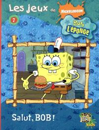 Les jeux de Bob l'éponge. Volume 7, Salut Bob !