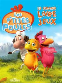 Les p'tites poules : le grand livre jeux