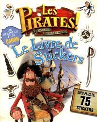 Les pirates ! : bons à rien, mauvais en tout : le livre de stickers