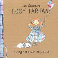 Lucy Tartan : l'anglais pour les petits. Volume 2, Les couleurs