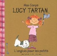 Lucy Tartan : l'anglais pour les petits. Volume 3, Mon corps