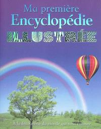 Ma première encyclopédie illustrée : à la découverte du monde qui nous entoure