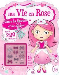 Ma vie en rose : j'adore les figurines et les stickers