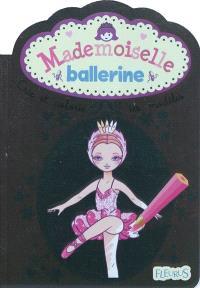 Mademoiselle ballerine : crée et colorie tes modèles