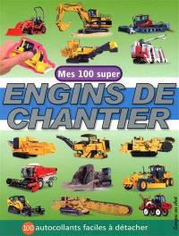 Mes 100 super engins de chantier : 100 autocollants faciles à détacher