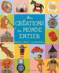 Mes créations du monde, Mes créations du monde entier : maisons, objets, vie quotidienne
