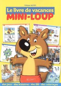 Mini-Loup : le livre de vacances : des jeux, des histoires, des BD, des coloriages