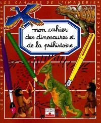 Mon cahier des dinosaures et de la préhistoire