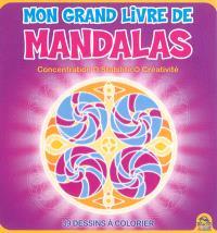 Mon grand livre de mandalas : concentration, stabilité, créativité : 39 dessins à colorier