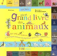 Mon grand livre des animaux : les cris des animaux et les expressions françaises autour des animaux