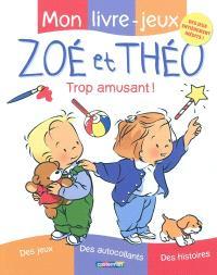 Mon livre-jeux Zoé et Théo : trop amusant !
