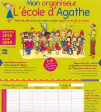 Mon organiseur L'école d'Agathe : indispensable pour une année scolaire réussie et pleine de copains : septembre 2013 à août 2014