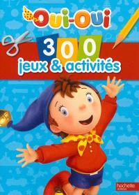 Oui-Oui : 300 jeux & activités