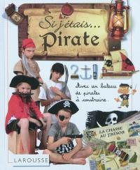 Si j'étais... pirate : avec un bateau de pirates à construire