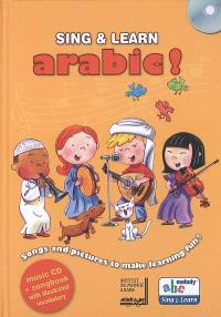 Sing & Learn Arabic ! : songs and pictures to make learning fun !