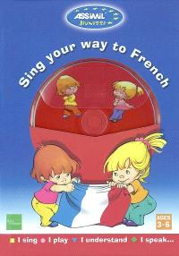 Sing your way to French : I sing I play I understand I speak
