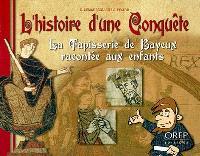L'histoire d'une conquête : la tapisserie de Bayeux racontée aux enfants