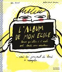 L'album de mon école : parce qu'aller à l'école est toute une aventure : voici ton journal de bord à remplir