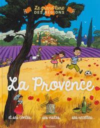 La Provence : et ses contes, ses visites, ses recettes...