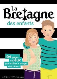 La Bretagne des enfants : 64 pages de jeux pour découvrir la Bretagne et sa culture...