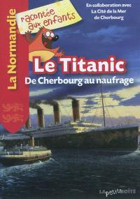 Le Titanic : de Cherbourg au naufrage