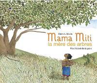 Mama Miti : la mère des arbres : Prix Nobel de la paix