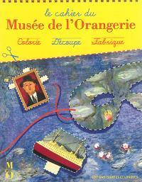 Le cahier du Musée de l'Orangerie : colorie, découpe, fabrique