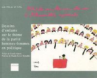 Ah ! elle ira, elle ira, elle ira... à l'Assemblée nationale : dessins d'enfants sur le thème de la parité hommes-femmes en politique