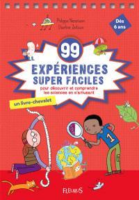 99 expériences super faciles pour découvrir et comprendre le monde en s'amusant