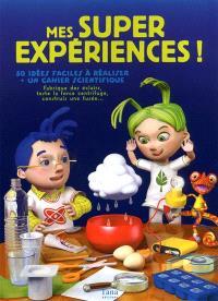 Mes super-expériences ! : 50 idées faciles à réaliser + un cahier scientifique
