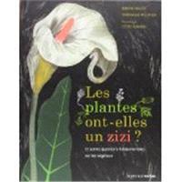 Les plantes ont-elles un zizi ? : et autres questions fondamentales sur les végétaux