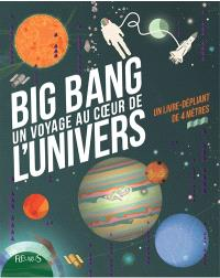 Big bang : un voyage au coeur de l'Univers