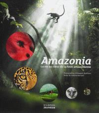 Amazonia : la vie au coeur de la forêt amazonienne
