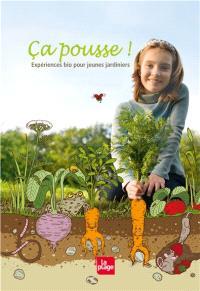 Ça pousse ! : expériences bio pour jeunes jardiniers