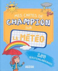 Mes cartes de champion sur la météo : 150 questions-réponses