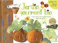 Jardin gourmand bio : suivi d'un cahier Les petits secrets du métier de paysan bio