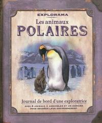 Les animaux polaires : journal de bord d'une exploratrice
