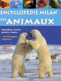 Encyclopédie Milan des animaux : mammifères, insectes, poissons, oiseaux..., plus de 300 espèces à découvrir : identification, milieux de vie, comportements