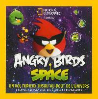 Angry birds space : un vol furieux jusqu'au bout de l'Univers : l'espace, les planètes, les étoiles et les galaxies