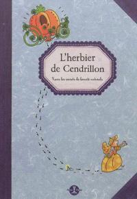 L'herbier de Cendrillon : tous les secrets de beauté naturels