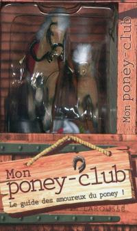 Mon poney club : le guide des amoureux du poney !