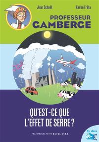 Professeur Gamberge. Volume 10, Qu'est-ce que l'effet de serre ?