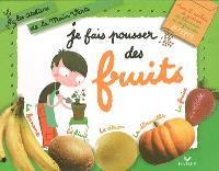 Je fais pousser des fruits