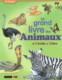 Le grand livre des animaux : 6-9 ans : d'Abeille à Zèbre
