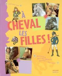 A cheval les filles ! : hippologie, pratique équestre, balades, spectacles