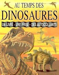 Au temps des dinosaures : un livre, une frise, des autocollants