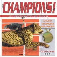 Champions ! : les exploits sportifs des animaux : les jeux Olympiques des animaux