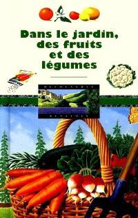 Dans le jardin, des fruits et des légumes